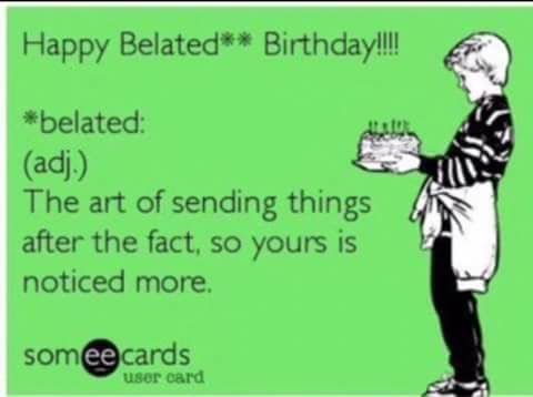happy belated birthday funny ; 2e4cafb4fdcb64a8d53fe06ed8d7bc05