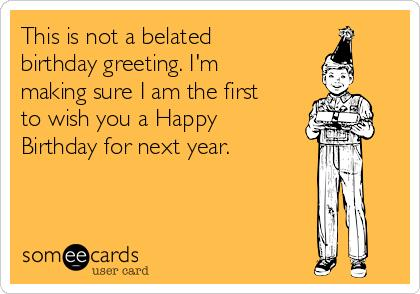 happy belated birthday funny ; ecard-70th-birthday-search-results-for-belated-birthday-ecards-from-free-and-funny