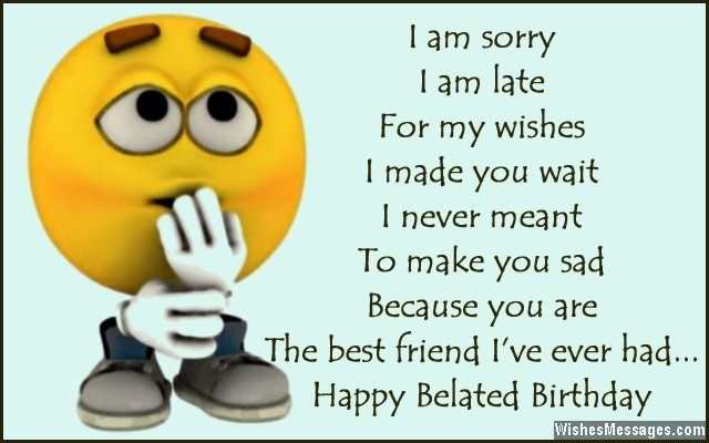 happy belated birthday my friend ; Funny-but-adorable-late-birthday-quote-for-friends