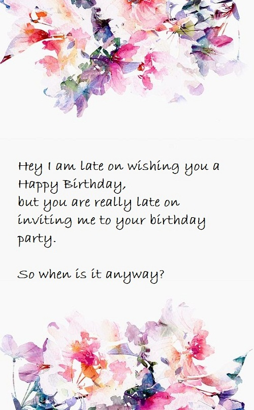 happy belated birthday my friend ; when-is-the-party-belated-birthday-wishes