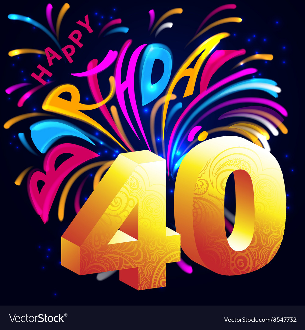 happy birthday 40 ; fireworks-happy-birthday-with-a-gold-number-40-vector-8547732