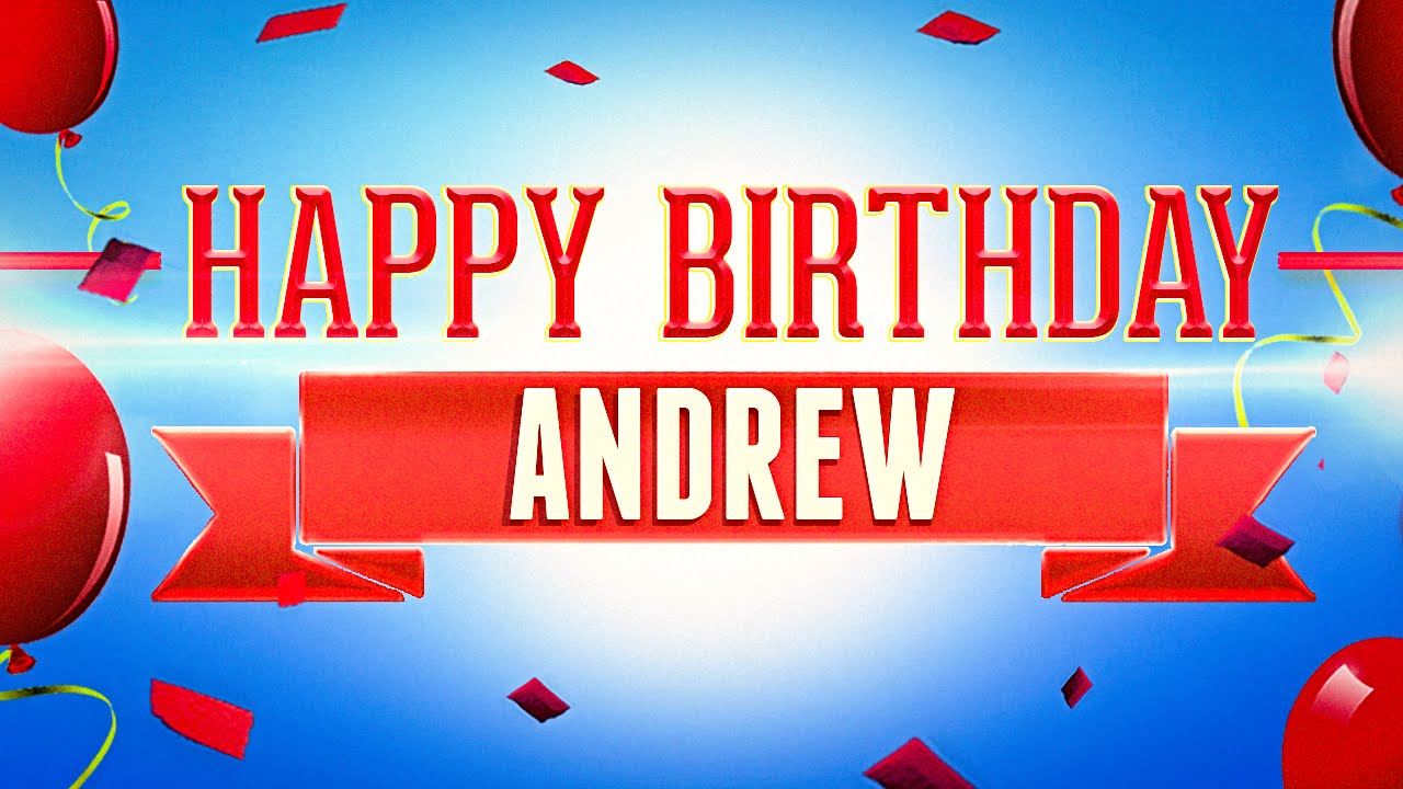 happy birthday andrew ; maxresdefault