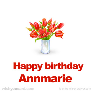 happy birthday anne marie ; Annmarie