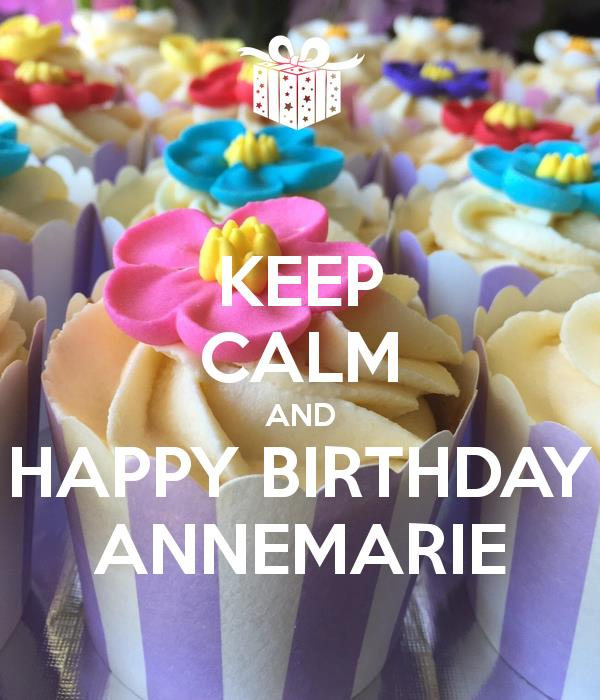 happy birthday anne marie ; keep-calm-and-happy-birthday-annemarie