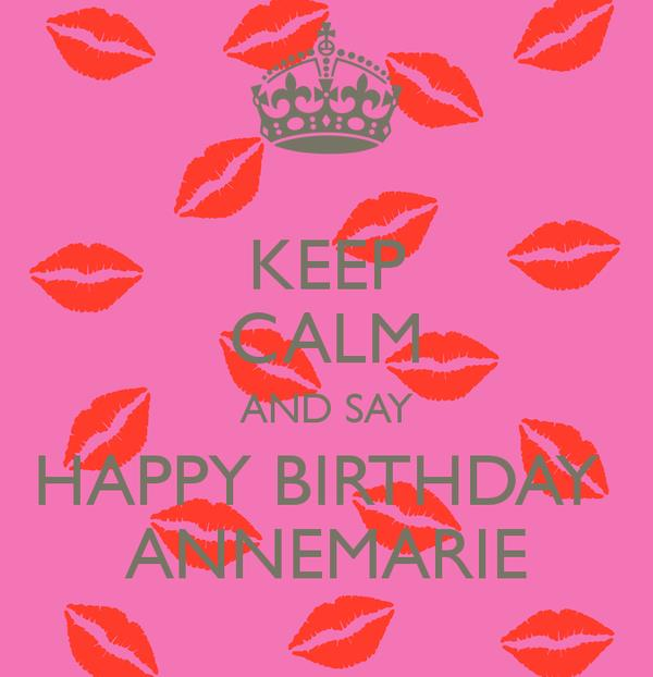 happy birthday anne marie ; keep-calm-and-say-happy-birthday-annemarie