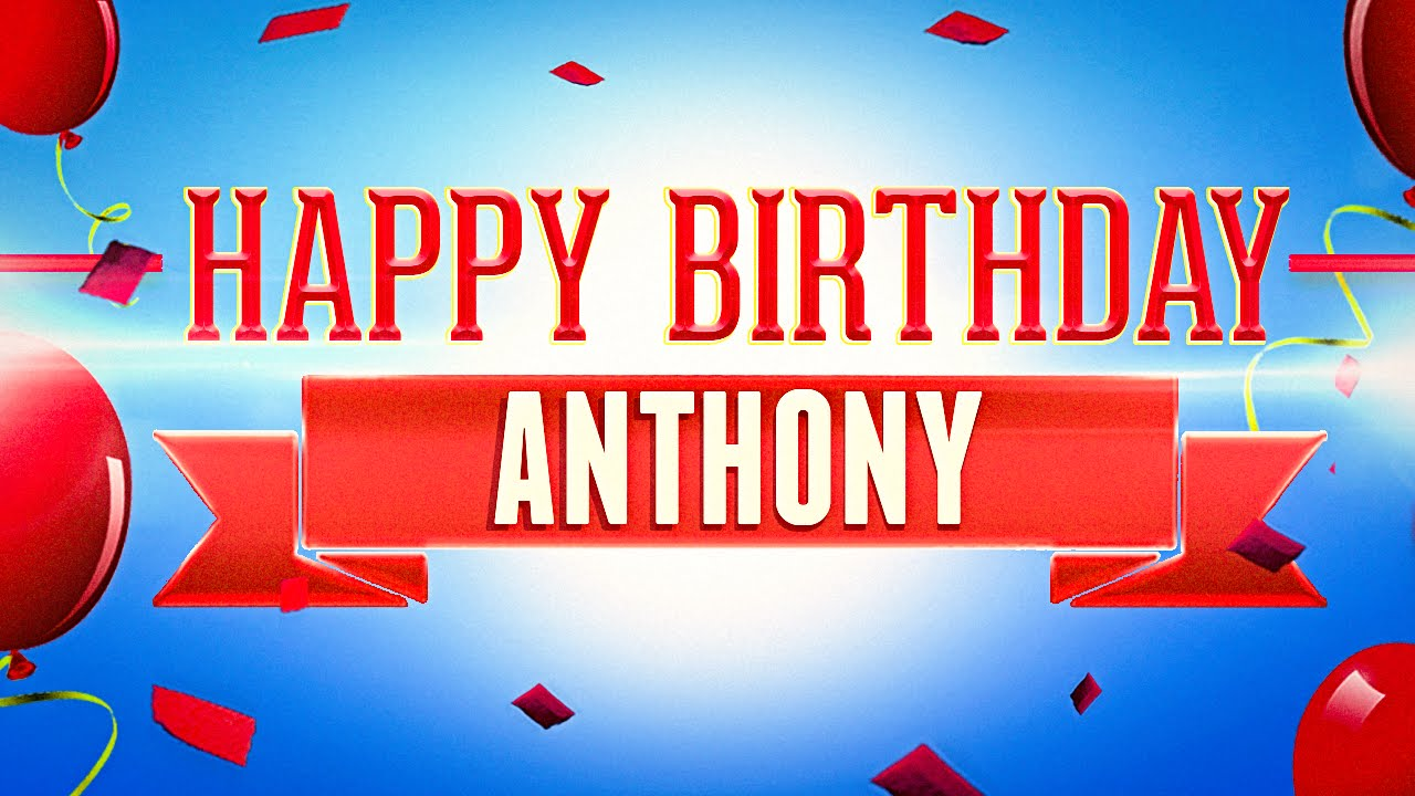 happy birthday anthony images ; maxresdefault-1