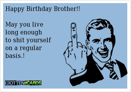 happy birthday brother humor ; c654827b82c0602a637c776a296d553a