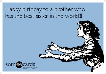 happy birthday brother humor ; f0ab16b3a643d7f0555e6fe2e422439d