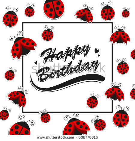 happy birthday bug ; stock-vector-vector-illustration-of-a-happy-birthday-greeting-card-with-ladybugs-608770316