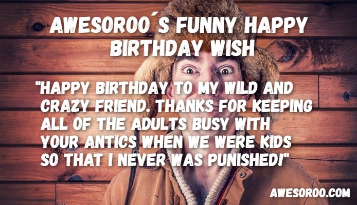happy birthday caption for friend ; crazy-man-with-a-funny-wish