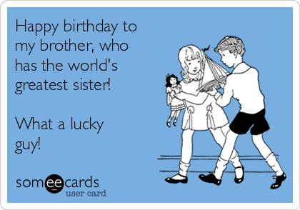 happy birthday card for brother from sister ; funny-birthday-ecards-happy-birthday-to-my-brother-who-has-the-world-s-greatest-sister