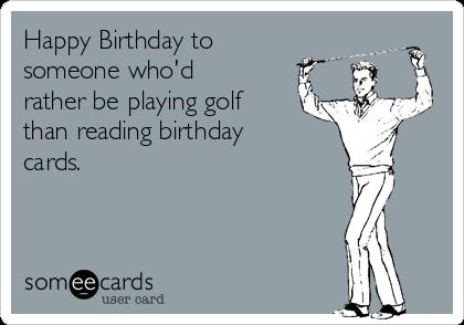 happy birthday card golf ; happy-birthday-to-someone-whod-rather-be-playing-golf-than-reading-birthday-cards--9c590