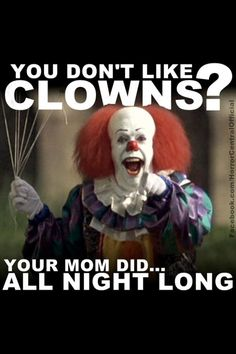happy birthday clown meme ; 4f7764f102c3af52b9c240463c5f7314--scary-funny-funny-cute