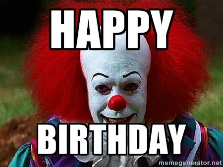 happy birthday clown meme ; 531b6e576f2c41349242d6c4a73cc986