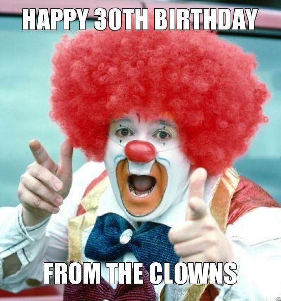 happy birthday clown meme ; cute-clown-greeting-a-happy-30th-birthday-meme