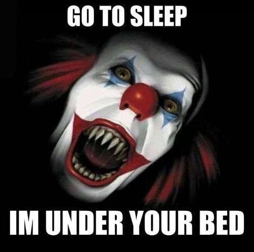 happy birthday clown meme ; go-to-sleep-im-under-your-bed-scary-clown-meme