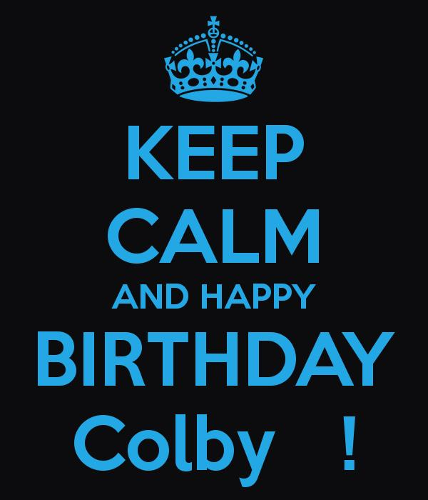 happy birthday colby ; keep-calm-and-happy-birthday-colby