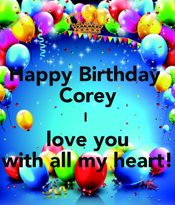 happy birthday corey ; happy-birthday-corey-i-love-you-with-all-my-heart