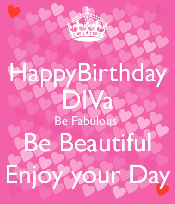 happy birthday diva pictures ; happybirthday-diva-be-fabulous-be-beautiful-enjoy-your-day