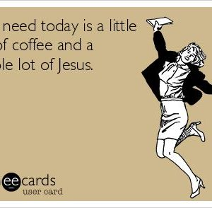 happy birthday ecards for her ; all-i-need-today-texting-happy-birthday-e-card-little-bit-coffee-and-whole-lot-of-jesus-confession-idea-300x294