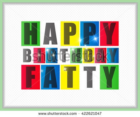 happy birthday fatty ; stock-vector-happy-birthday-fatty-vector-illustration-422621047