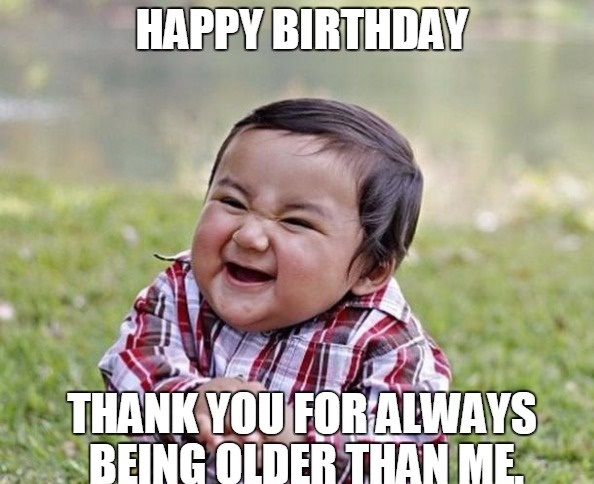 happy birthday friend memes ; thank-you-for-being-older-than-me-best-friend-birthday-meme