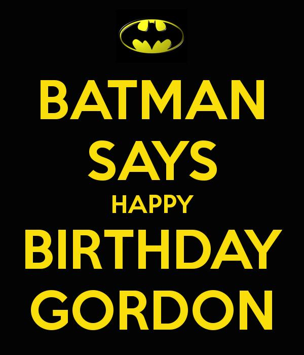 happy birthday gordon ; batman-says-happy-birthday-gordon