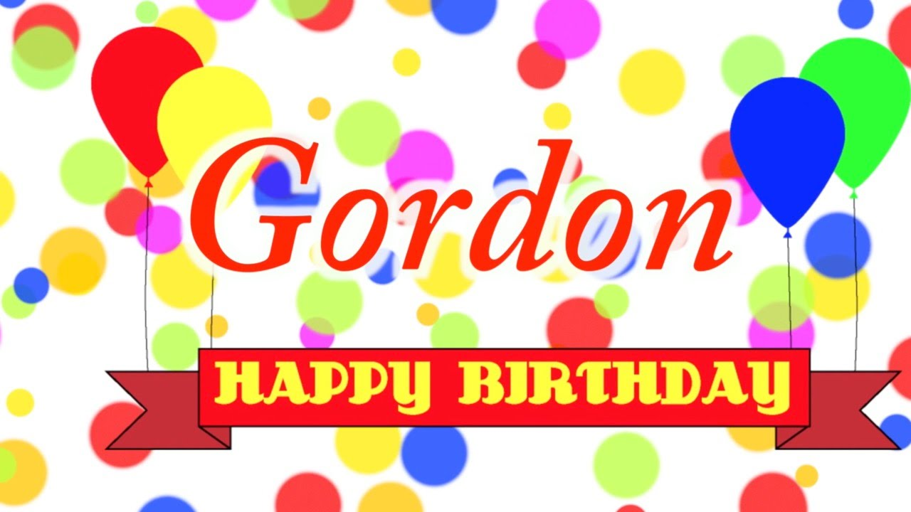 happy birthday gordon ; maxresdefault-1