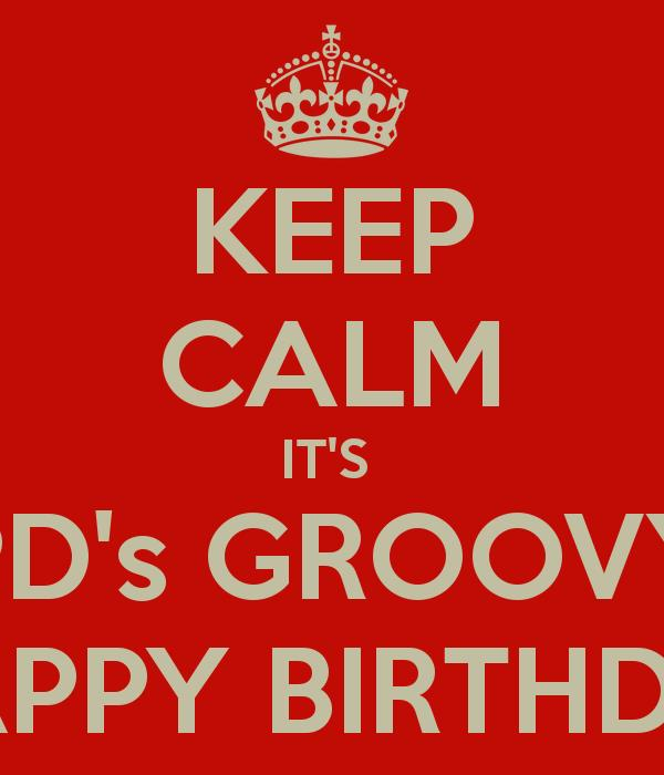 happy birthday groovy ; keep-calm-it-s-pd-s-groovy-happy-birthday