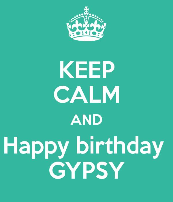 happy birthday gypsy ; keep-calm-and-happy-birthday-gypsy