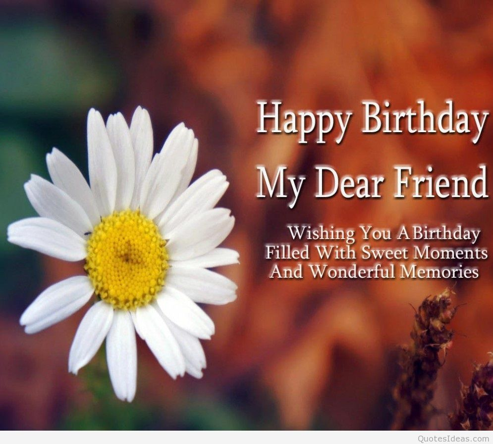happy birthday in heaven friend ; happy-birthday-my-dear-friend-wishing-you-a-birthday-filled-with-sweet-moments-and-wonderful-memories
