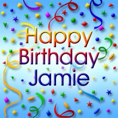happy birthday jamie ; 1e15f122de24e1949d9550f373671442