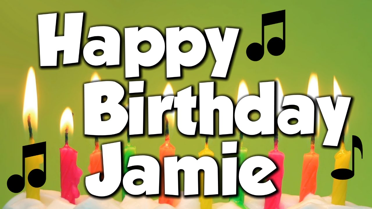 happy birthday jamie ; maxresdefault