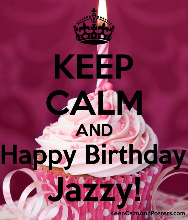 happy birthday jazzy ; 5778046_keep_calm_and_happy_birthday_jazzy