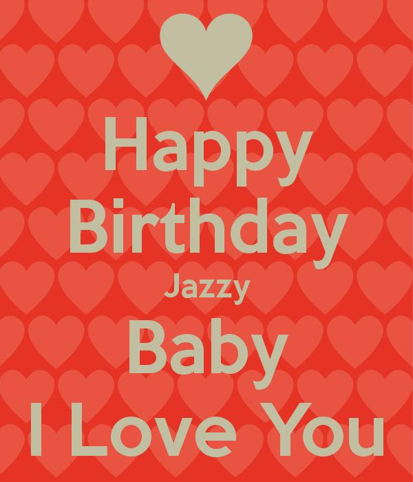 happy birthday jazzy ; happy-birthday-jazzy-baby-i-love-you
