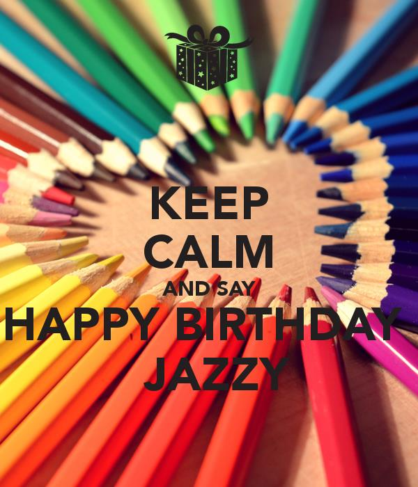 happy birthday jazzy ; keep-calm-and-say-happy-birthday-jazzy