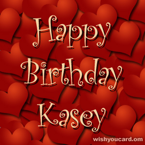 happy birthday kasey ; Kasey