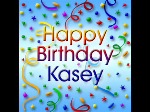 happy birthday kasey ; hqdefault