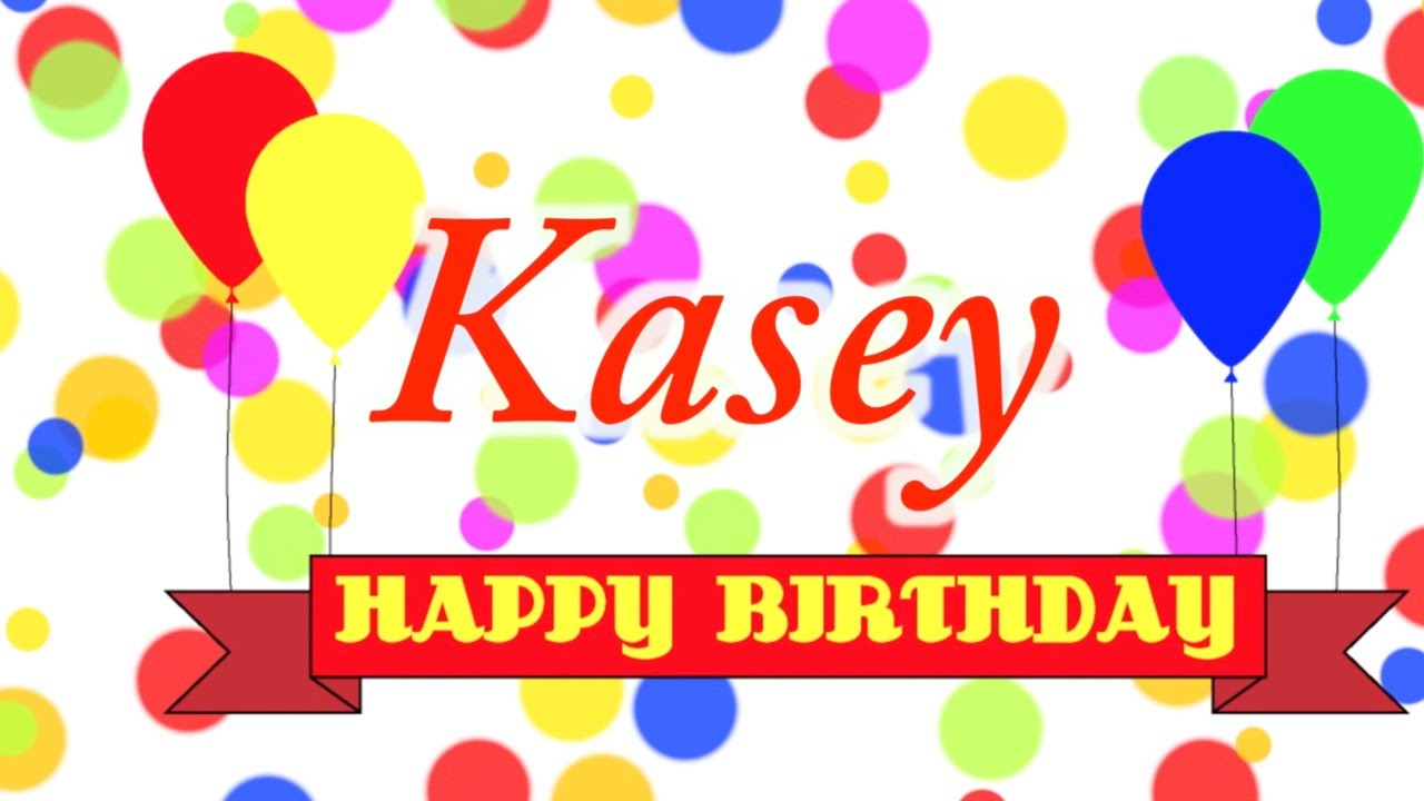 happy birthday kasey ; maxresdefault
