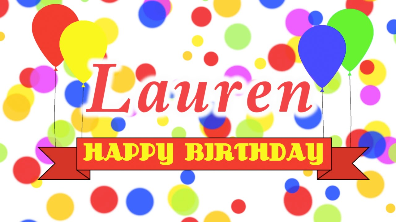 happy birthday lauren ; maxresdefault-1