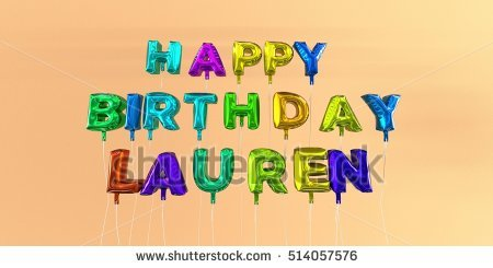 happy birthday lauren ; stock-photo-happy-birthday-lauren-card-with-balloon-text-d-rendered-stock-image-this-image-can-be-used-for-514057576