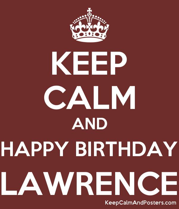 happy birthday lawrence ; 5904460_keep_calm_and_happy_birthday_lawrence