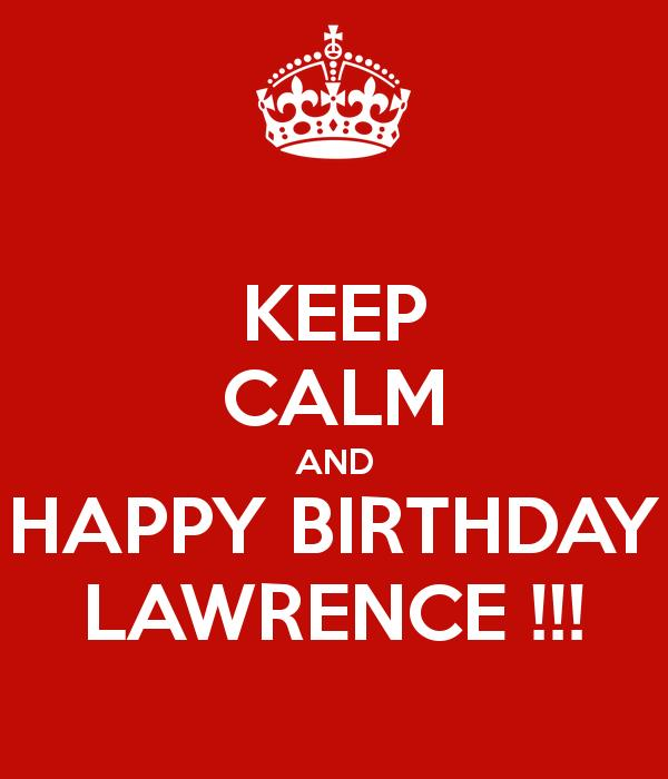 happy birthday lawrence ; keep-calm-and-happy-birthday-lawrence-4