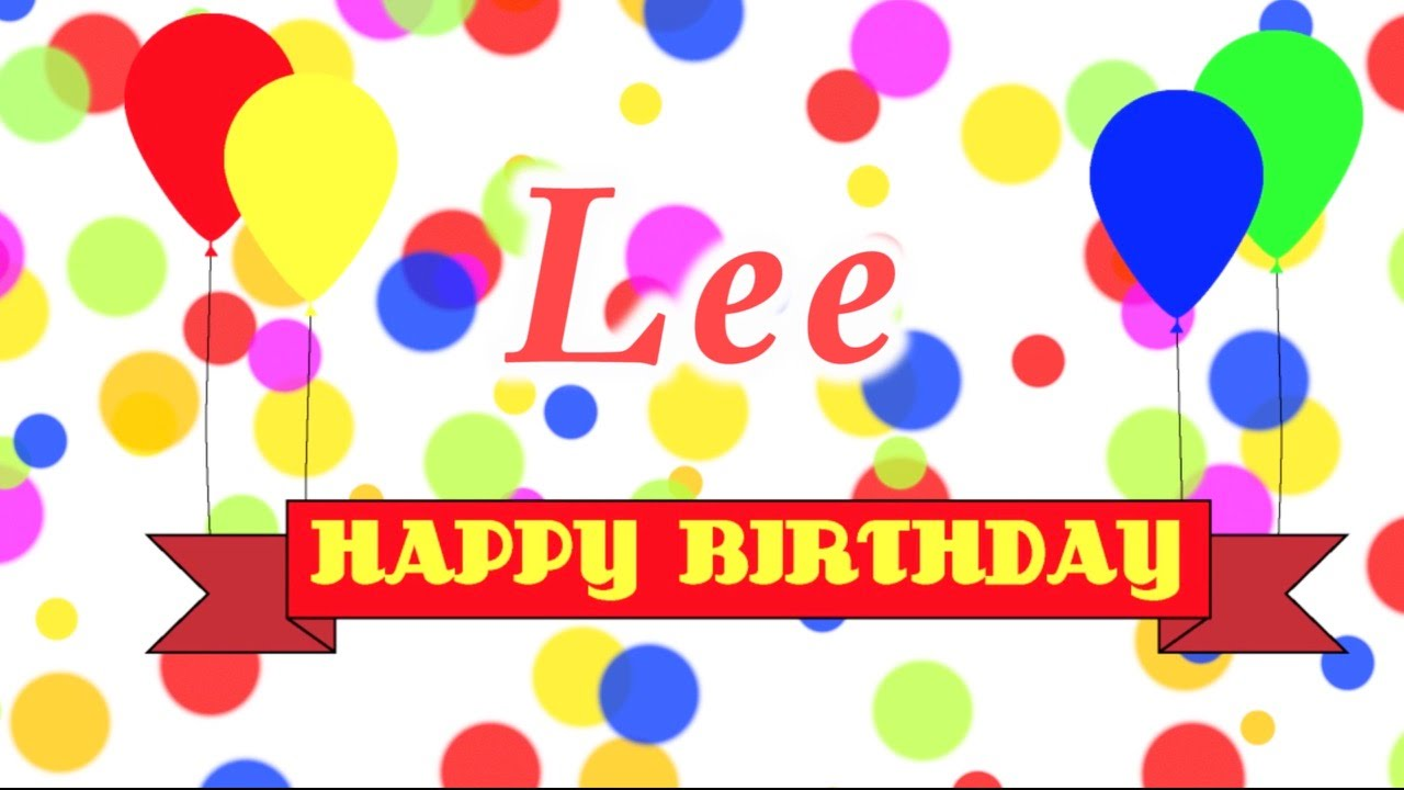 happy birthday lee ; maxresdefault-1