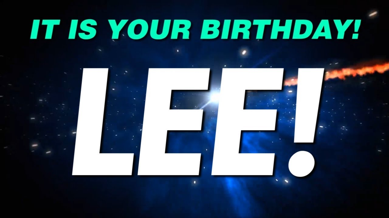 happy birthday lee ; maxresdefault-2