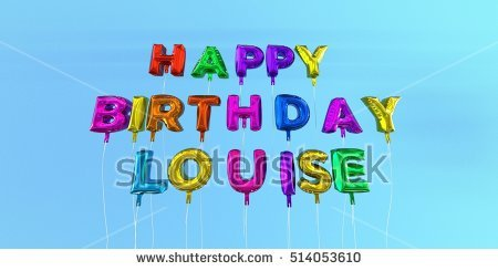 happy birthday louise ; stock-photo-happy-birthday-louise-card-with-balloon-text-d-rendered-stock-image-this-image-can-be-used-for-514053610