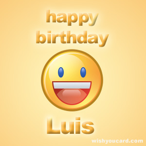 happy birthday luis ; Luis