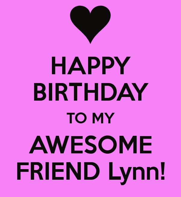 happy birthday lynn ; happy-birthday-to-my-awesome-friend-lynn