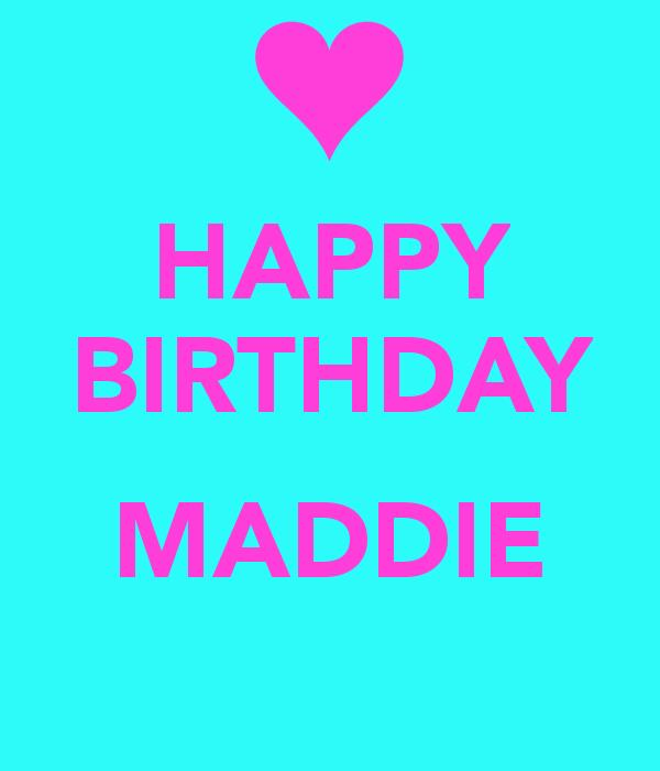 happy birthday maddie ; happy-birthday-maddie