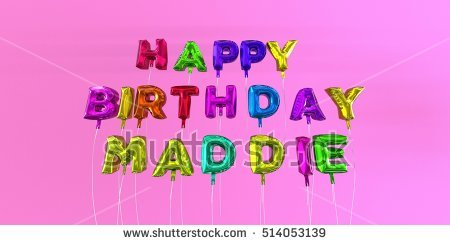 happy birthday maddie ; stock-photo-happy-birthday-maddie-card-with-balloon-text-d-rendered-stock-image-this-image-can-be-used-for-514053139